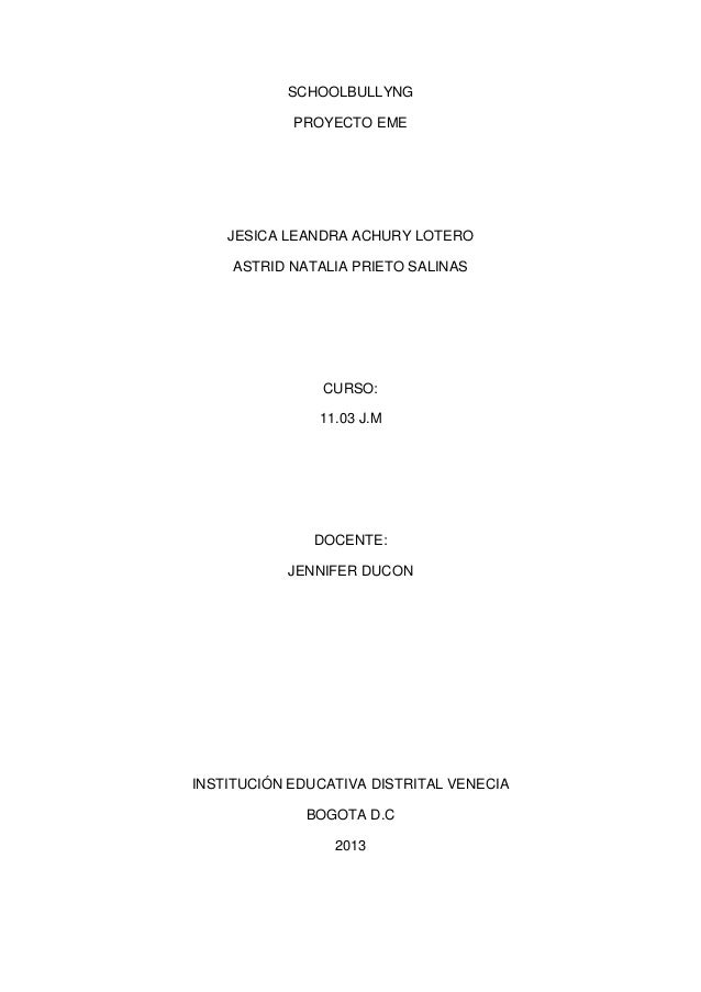SCHOOLBULLYNG PROYECTO EME JESICA LEANDRA ACHURY LOTERO ASTRID NATALIA PRIETO SALINAS CURSO: 11.03 J.M DOCENTE: JENNIFER D...