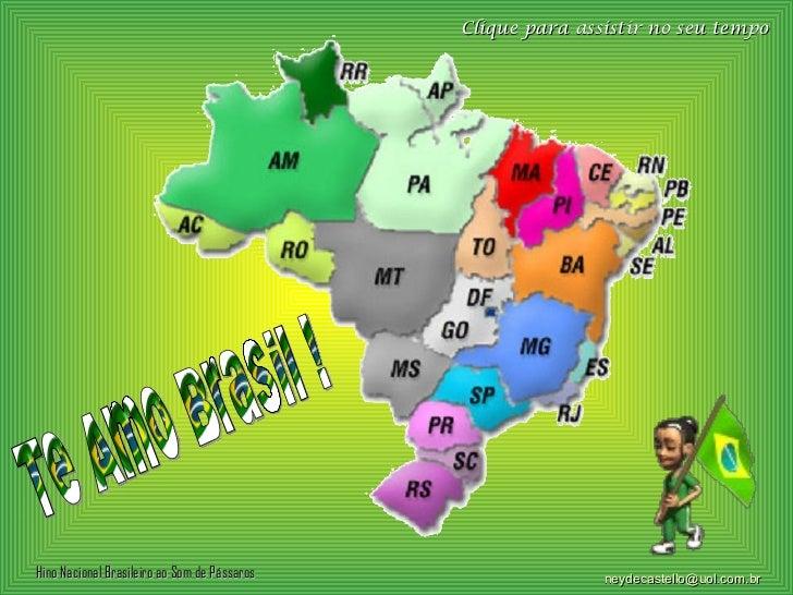 Te Amo Brasil ! Clique para assistir no seu tempo [email_address] Hino Nacional Brasileiro ao Som de Pássaros