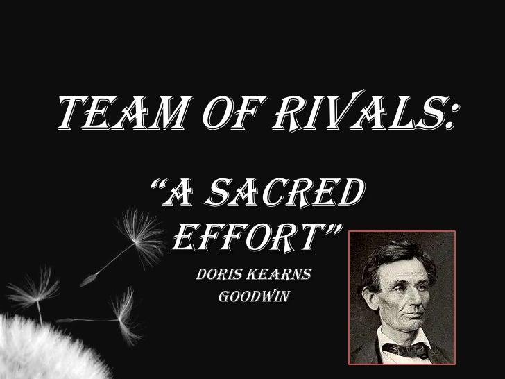 """Team of Rivals:<br />""""A Sacred Effort""""<br />Doris Kearns<br />Goodwin<br />"""