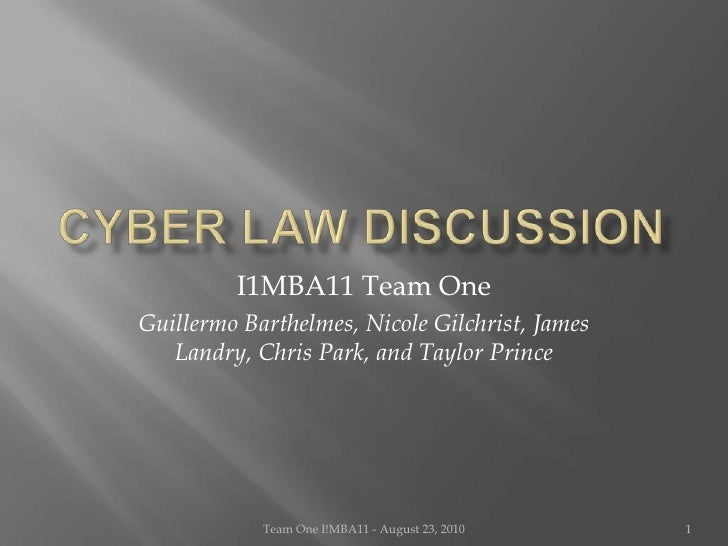 CYBER Law Discussion<br />I1MBA11 Team One<br />Guillermo Barthelmes, Nicole Gilchrist, James Landry, Chris Park, and Tayl...