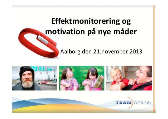 Effektmonitoreringog motivationpånyemåder Aalborgden21.november2013