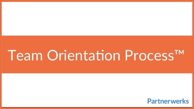 Team Orienta+on Process™