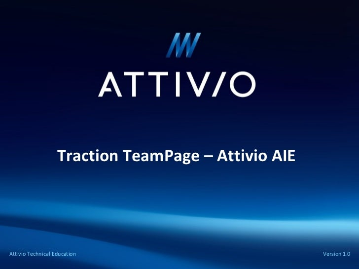 Traction TeamPage – Attivio AIE Attivio Technical   Education Version 1.0