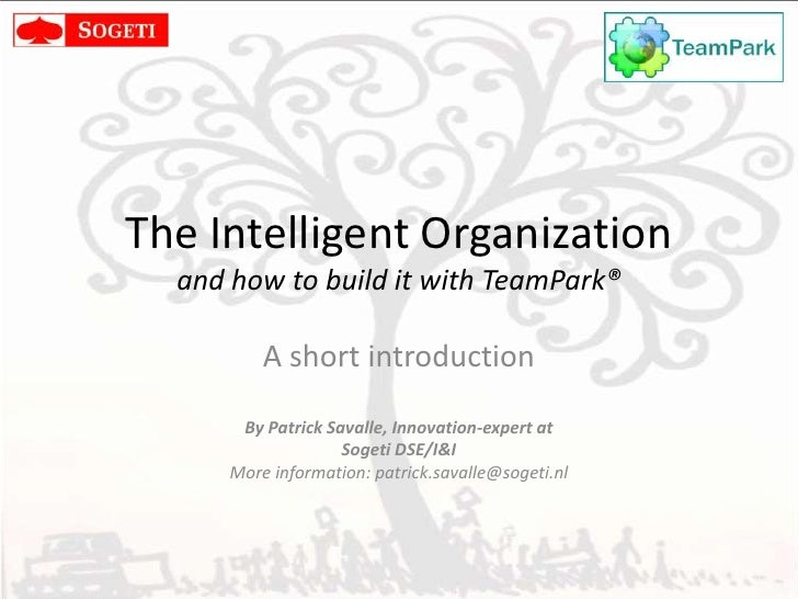 The Intelligent Organizationand how to build it with TeamPark®<br />A short introduction<br />By I&I, Innovation-experts a...