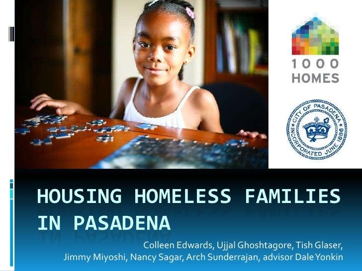 Housing homeless families in pasadena<br />Colleen Edwards, UjjalGhoshtagore, Tish Glaser, <br />Jimmy Miyoshi, Nancy Saga...