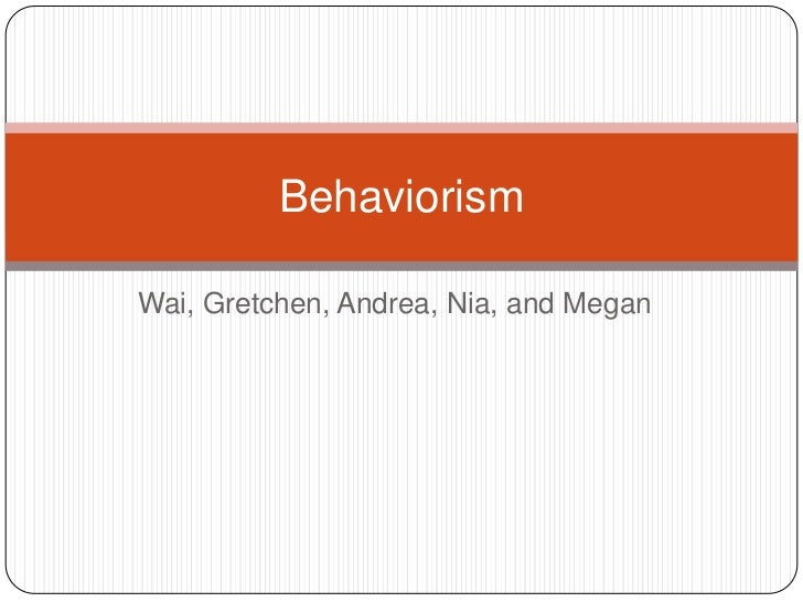 Wai, Gretchen, Andrea, Nia, and Megan<br />Behaviorism<br />