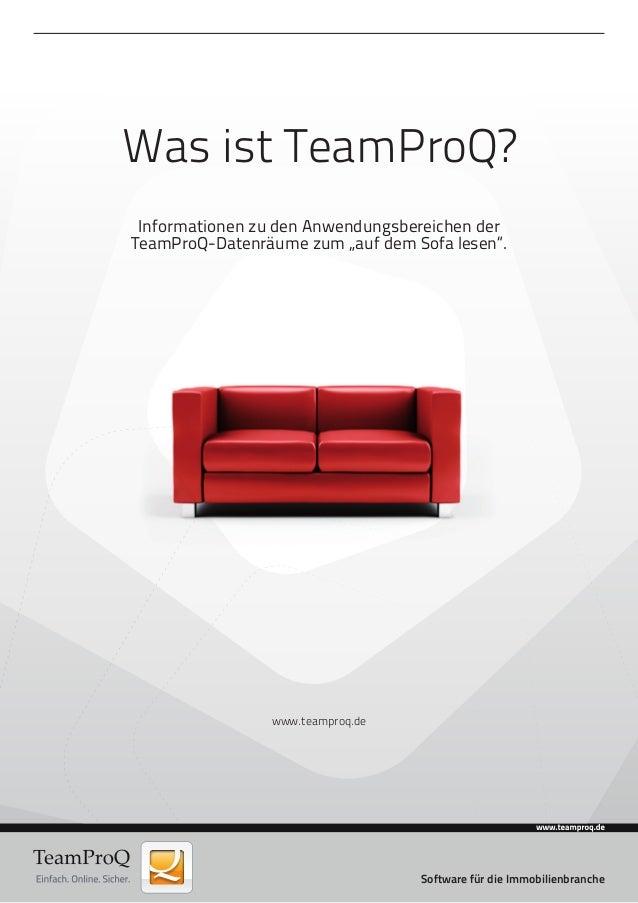 1 Software für die Immobilienbranche Was ist TeamProQ? Informationen zu den Anwendungsbereichen der TeamProQ-Datenräume zu...
