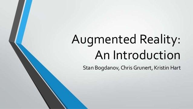 Augmented Reality: An Introduction Stan Bogdanov, Chris Grunert, Kristin Hart