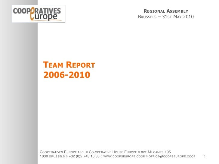 RegionalAssembly<br />Brussels – 31st May 2010<br />Team Report <br />2006-2010<br />Cooperatives Europe asbl ◊ Co-operati...