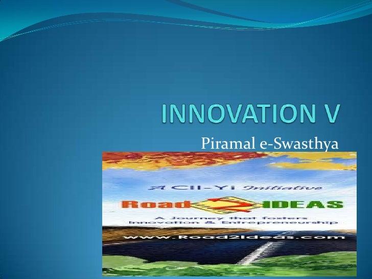 INNOVATION V<br />Piramal e-Swasthya<br />