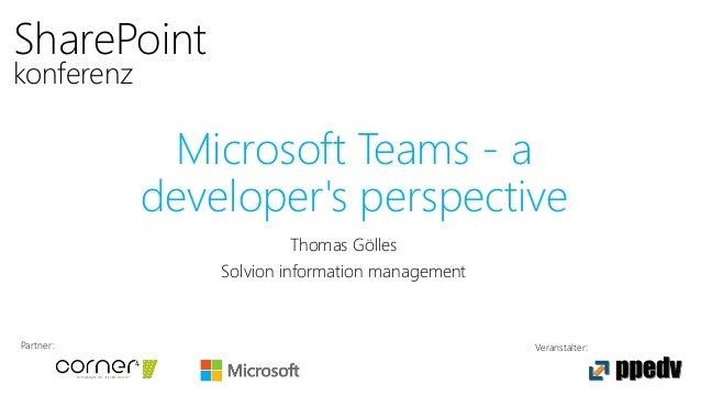Partner: Veranstalter: SharePoint konferenz Microsoft Teams - a developer's perspective Thomas Gölles Solvion information ...
