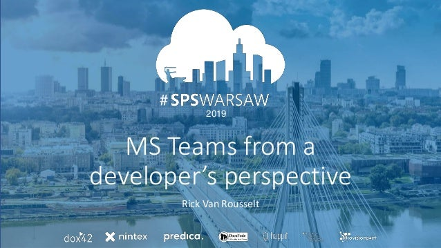 06.04.2019 # 2019 # MS Teams from a developer's perspective Rick Van Rousselt