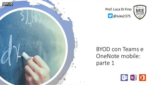 BYOD con Teams e OneNote mobile: parte 1 Prof. Luca Di Fino @luke2375