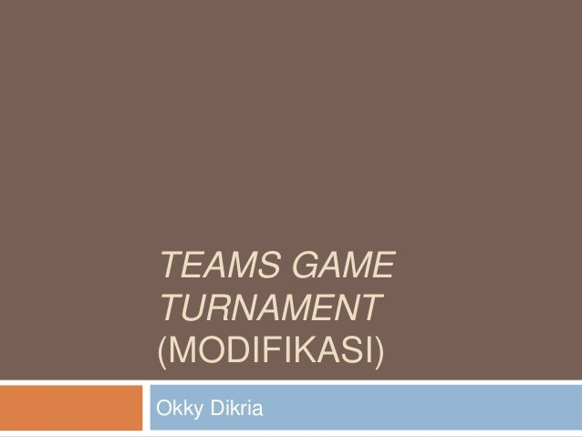 TEAMS GAME TURNAMENT (MODIFIKASI) Okky Dikria