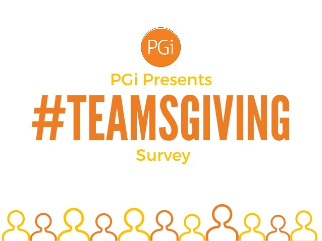 #TEAMSGIVING PGi Presents Survey