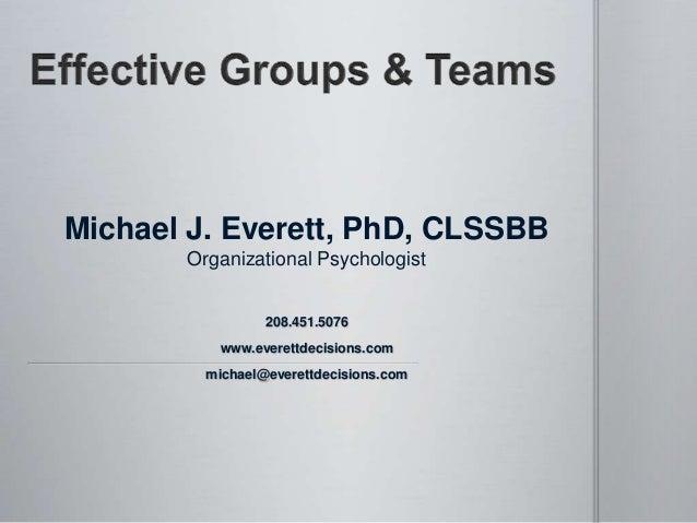 208.451.5076 www.everettdecisions.com michael@everettdecisions.com Michael J. Everett, PhD, CLSSBB Organizational Psycholo...