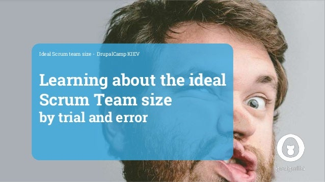 Learning about the ideal Scrum Team size by trial and error Ideal Scrum team size - DrupalCamp KIEV