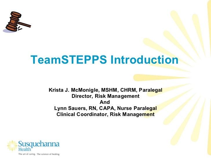 TeamSTEPPS Introduction Krista J. McMonigle, MSHM, CHRM, Paralegal Director, Risk Management And  Lynn Sauers, RN, CAPA, N...