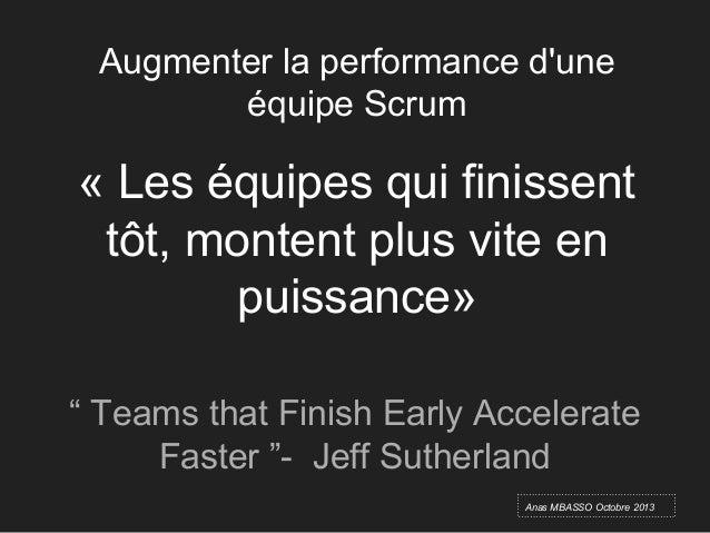 """Augmenter la performance d'une équipe Scrum « Les équipes qui finissent tôt, montent plus vite en puissance» """" Teams that ..."""