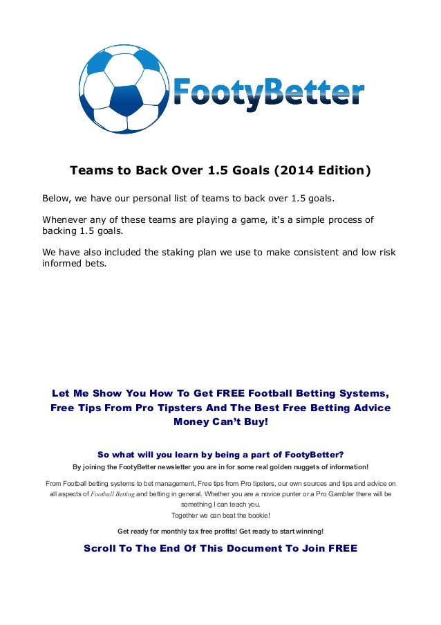 Teams to Back Over 1.5 Goals (2014 Edition) Below, we have our personal list of teams to back over 1.5 goals. Whenever any...