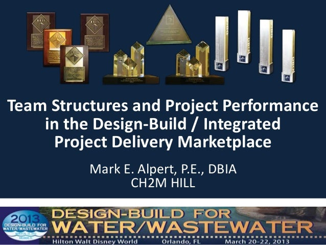 Team Structures and Project Performance    in the Design-Build / Integrated     Project Delivery Marketplace          Mark...