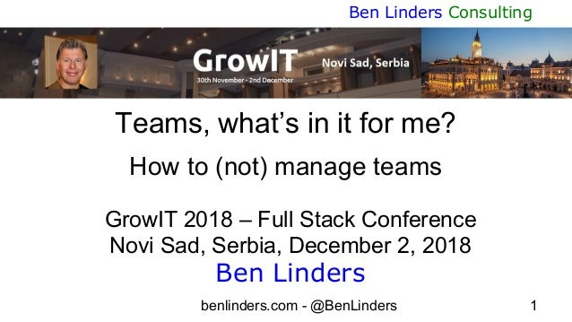 benlinders.com - @BenLinders 1 Ben Linders Consulting Teams, what's in it for me? How to (not) manage teams GrowIT 2018 – ...