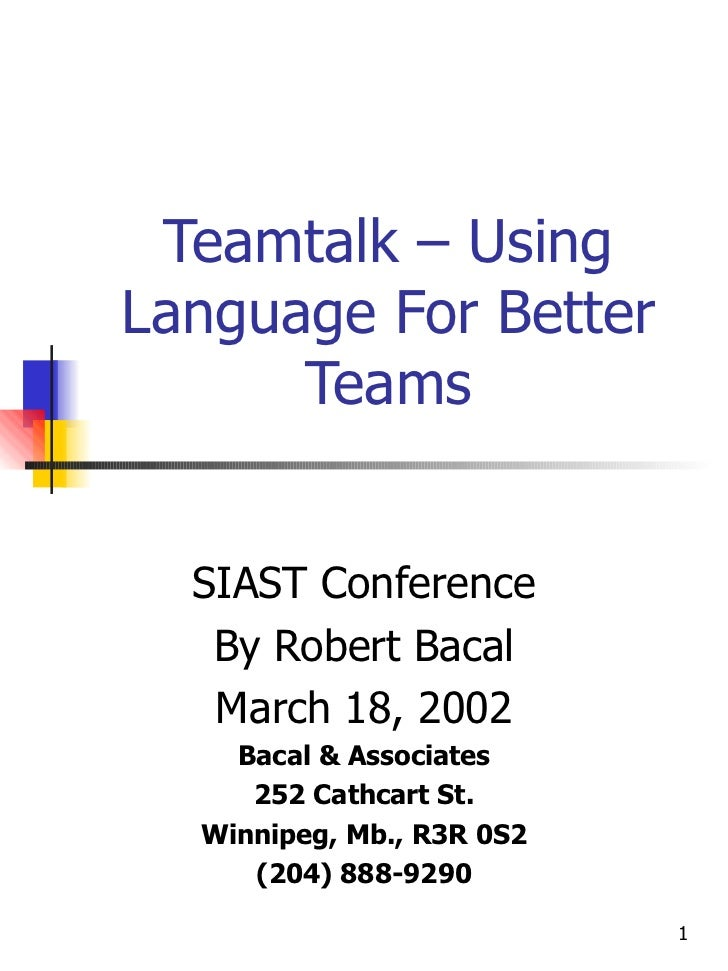 Teamtalk – Using Language For Better Teams SIAST Conference By Robert Bacal March 18, 2002 Bacal & Associates 252 Cathcart...