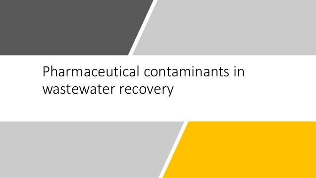 Pharmaceutical contaminants in wastewater recovery
