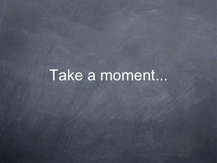 Take a moment...