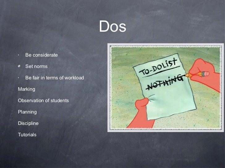 Dos <ul><li>Be considerate </li></ul><ul><li>Set norms </li></ul><ul><li>Be fair in terms of workload </li></ul><ul><li>Ma...