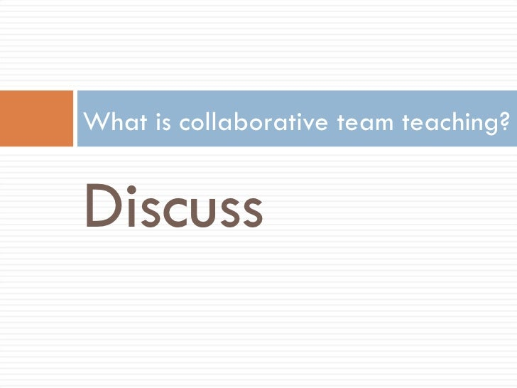 Collaborative Teaching Models : Team teaching collaborative