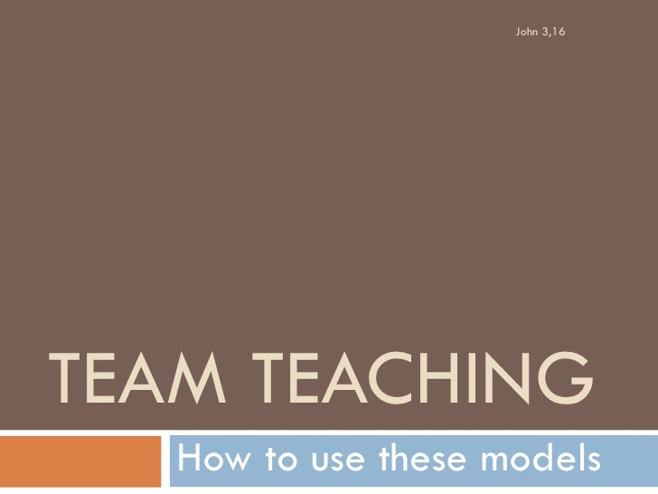 John 3,16TEAM TEACHING   How to use these models