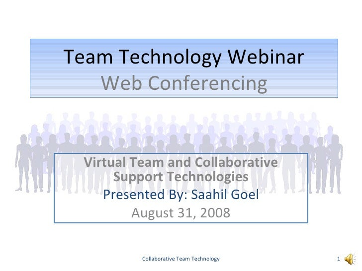 Team Technology Webinar Web Conferencing Virtual Team and Collaborative Support Technologies Presented By: Saahil Goel Aug...
