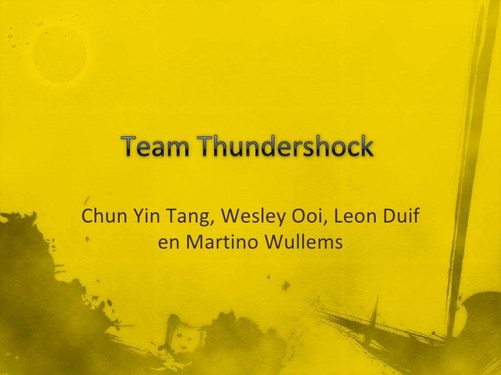 Team Thundershock<br />Chun Yin Tang, Wesley Ooi, Leon Duif en Martino Wullems<br />