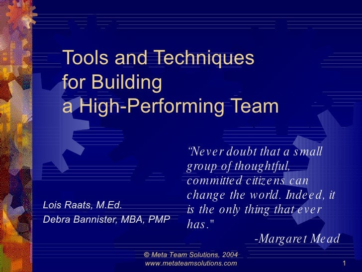 Tools and Techniques  for  Building  a   High-Performing Team <ul><li>Lois Raats, M.Ed. </li></ul><ul><li>Debra Bannister,...