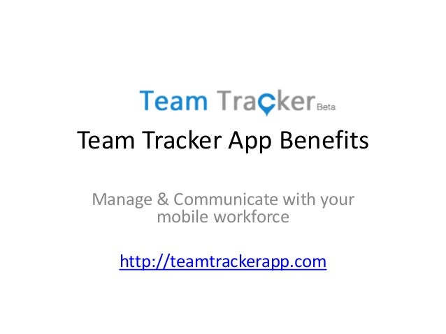 Team Tracker App Benefits Manage & Communicate with your mobile workforce http://teamtrackerapp.com