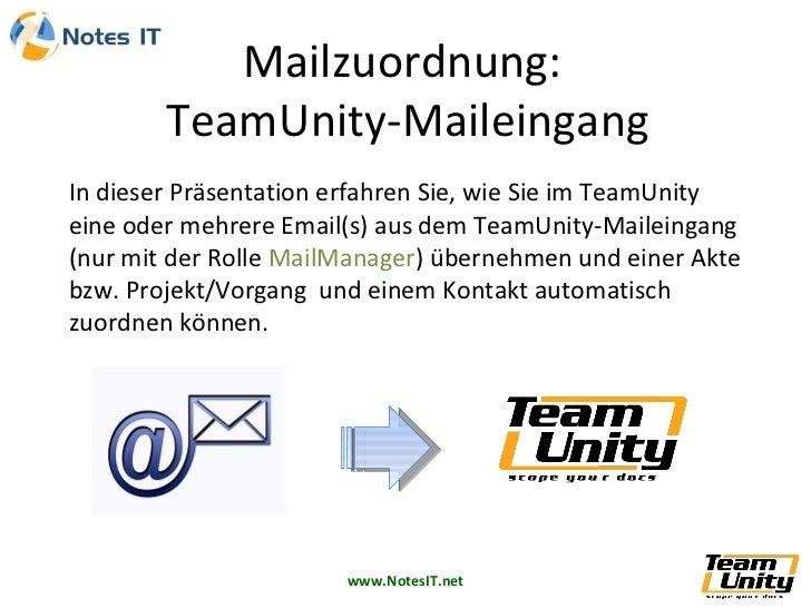 In dieser Präsentation erfahren Sie, wie Sie im TeamUnity  eine oder mehrere Email(s) aus dem TeamUnity-Maileingang (nur m...