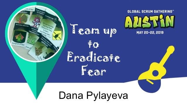 Team up to Eradicate Fear Dana Pylayeva