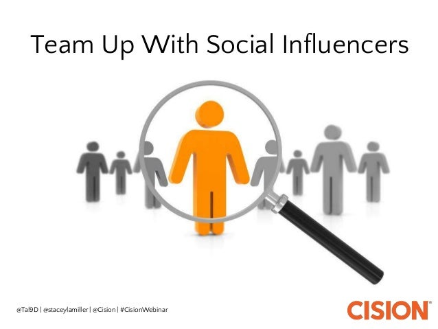 Team Up With Social Influencers @Tal9D   @staceylamiller   @Cision   #CisionWebinar