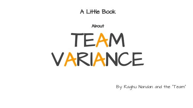 "A Little Book About TEAM VARIANCE By Raghu Nandan and the ""Team"""