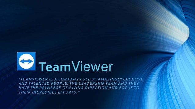 "TeamViewer ""TEAMVIEWER IS A COMPANY FULL OF AMAZINGLY CREATIVE AND TALENTED PEOPLE. THE LEADERSHIP TEAM AND THEY HAVE THE ..."