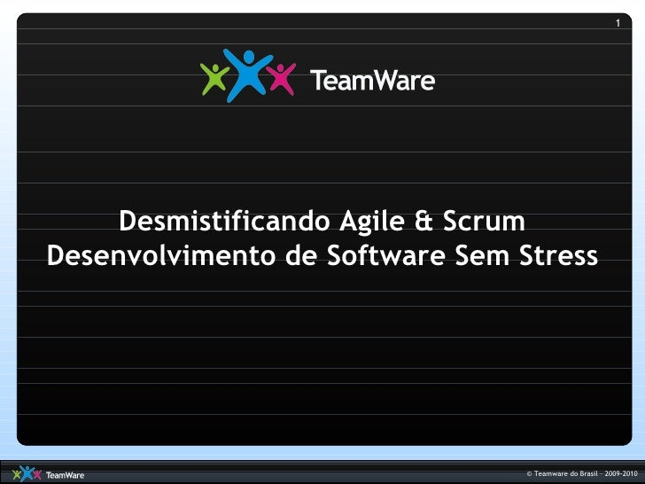 1          Desmistificando Agile & Scrum Desenvolvimento de Software Sem Stress                                      © Tea...