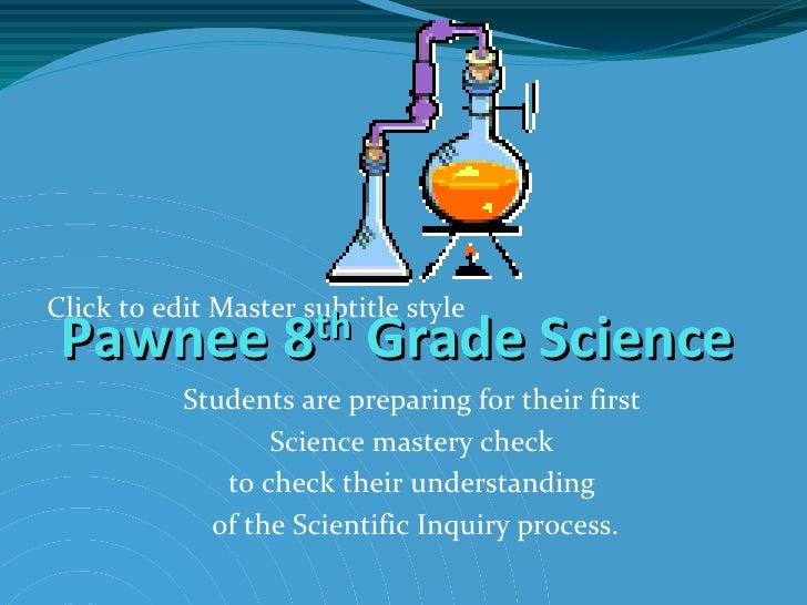 Pawnee 8 th  Grade Science Students are preparing for their first  Science mastery check  to check their understanding  of...