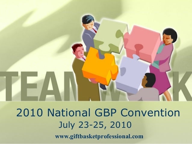 2010 National GBP Convention July 23-25, 2010 www.giftbasketprofessional.com