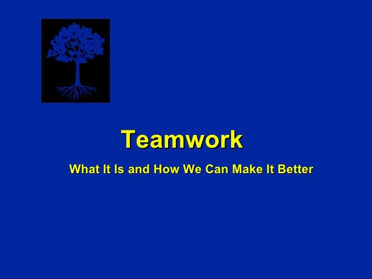 Teamwork What It Is and How We Can Make It Better