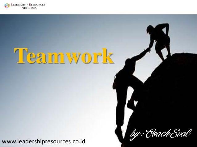 1Teamworking by Coach Eval www.leadershipresources.co.id Teamwork by : Coach Eval www.leadershipresources.co.id