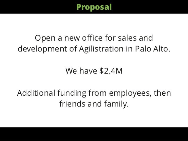 Open a new office for sales and development of Agilistration in Palo Alto. ! We have $2.4M ! Additional funding from employe...
