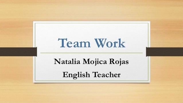 Team Work Natalia Mojica Rojas English Teacher