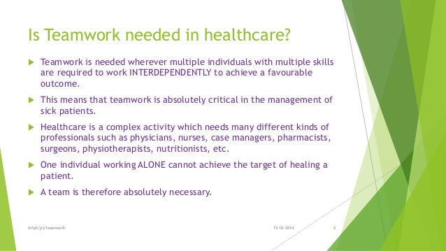 teamwork in health care Imagine if your very life depended upon teamwork if you've ever been in a healthcare setting, it just might teamwork in healthcare is vitally important to patient.