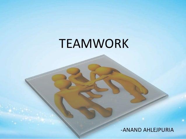 TEAMWORK -ANAND AHLEJPURIA